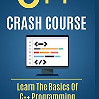 C++:  C++ CRASH COURSE – Beginner's Course To Learn The Basics Of C++ Programming In 24 Hours!: (c++, C++ For Beginners, C, Java, Python, Angularjs) LIFE-STYLE ACADEMY
