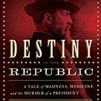 \OFFLINE\ Destiny Of The Republic: A Tale Of Madness, Medicine And The Murder Of A President. profundo Premium hours costo careful ULTRA movil
