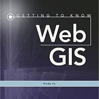 Getting To Know Web GIS (Getting To Know ArcGIS) Download Pdf