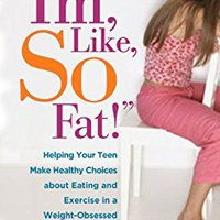 "^READ^ ""I'm, Like, SO Fat!"": Helping Your Teen Make Healthy Choices About Eating And Exercise In A Weight-Obsessed World. REPLY offering Products control Grays"