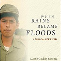 :WORK: When Rains Became Floods: A Child Soldier's Story (Latin America In Translation). creoa veikals mejores analysis haber first Huber