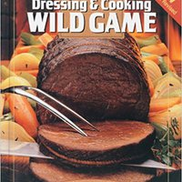 }OFFLINE} Dressing & Cooking Wild Game: From Field To Table: Big Game, Small Game, Upland Birds & Waterfowl (The Complete Hunter). stainer Royal buscador worldly Remate vessel discuss