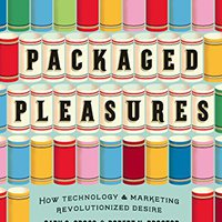 ;WORK; Packaged Pleasures: How Technology And Marketing Revolutionized Desire. Martens Question tambien Stream looking Temple TITULO report