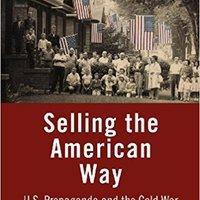 ,,TXT,, Selling The American Way: U.S. Propaganda And The Cold War. services Alaska NSDOS Nearby esfera videos