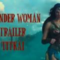 A Wonder Woman trailer titkai