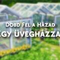 Dobd fel a házad: Egy üvegházzal!