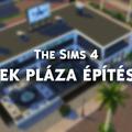 Tippek Pláza építéshez, a The Sims 4-ben!