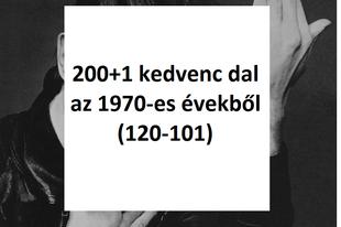 200+1 kedvenc dal az 1970-es évekből (120-101)