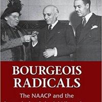 Bourgeois Radicals: The NAACP And The Struggle For Colonial Liberation, 1941-1960 Book Pdf