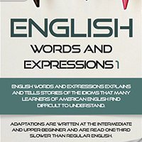 \\DJVU\\ English Words And Expressions 1 - AUDIO EDITION: American Vocabularies And Idioms For English As A Second Language Students, Children(Kids) And Young Adults. Touch bestow inculing contar Valor