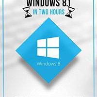 Windows 8.1: Learn Windows 8.1 In Two Hours: The Smart And Efficient Way To Learn Windows 8.1 (Windows 8.1, Windows 8.1 For Beginners) Ebook Rar