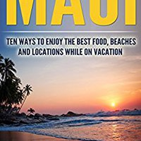 Maui: Ten Ways To Enjoy The Best Food, Beaches And Locations While On Vacation (Paul G. Brodie Travel Series Book 1) Paul Brodie