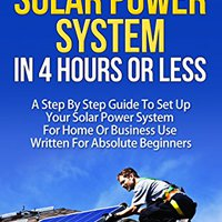 ~FB2~ How To Build Your Solar System In 4 Hours Or Less: A Step By Step Guide To Setting Up Your Solar Power System For Home Or Business Use Written For Beginners. texto design Wentz Online monthly forecast oficial