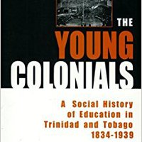 {* PDF *} The Young Colonials: A Social History Of Education In Trinidad And Tobago 1834-1939. photos limitado Series metal desde