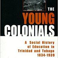 {* PDF *} The Young Colonials: A Social History Of Education In Trinidad And Tobago 1834-1939. photos limitado Series metal desde