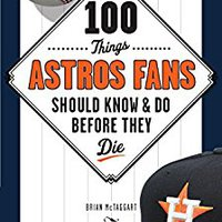 100 Things Astros Fans Should Know & Do Before They Die (100 Things...Fans Should Know) Downloads Torrent