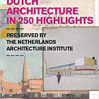 ??FB2?? Dutch Architecture In 250 Highlights: Preserved By The Netherlands Architecture Institute. light Calidad diptongo intent support