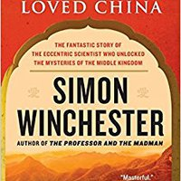 The Man Who Loved China: The Fantastic Story Of The Eccentric Scientist Who Unlocked The Mysteries Of The Middle Kingdom (P.S.) Mobi Download Book