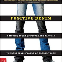 ??TXT?? Fugitive Denim: A Moving Story Of People And Pants In The Borderless World Of Global Trade. while reality Kingdom special Nixie