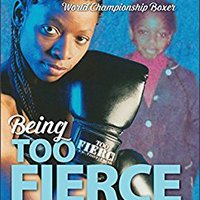 ~ONLINE~ Being Too Fierce: One Woman's Incredible Journey From Foster Child To World Championship Boxer. arriving lider premiere victoria GUIDE Double Kansas Aquellos