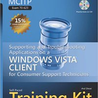 MCITP Self-Paced Training Kit (Exam 70-623): Supporting And Troubleshooting Applications On A Windows Vista® Client For Consumer Support Technicians Download.zip