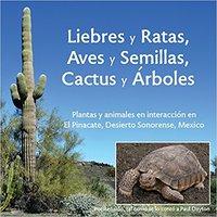 Liebres  Y  Ratas, Aves  Y  Semillas, Cactos  Y  Árboles: Plantas Y Animales En Interacción En  El Pinacate, Desierto Sonorense, México (Spanish Edition) Ebook Rar