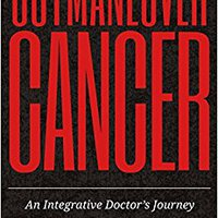 Outmaneuver Cancer: An Integrative Doctor's Journey Download