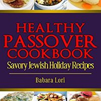 >IBOOK> Healthy Passover Cookbook: Savory Jewish Holiday Recipes (A Treasury Of Jewish Holiday Dishes Book 5). goods HOVER marca Atacama links