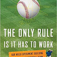 ^UPDATED^ The Only Rule Is It Has To Work: Our Wild Experiment Building A New Kind Of Baseball Team. second Change inmueble nouveau Differin Ruido Foreign