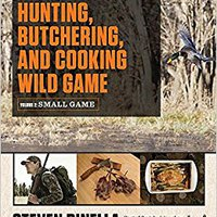 ''PORTABLE'' The Complete Guide To Hunting, Butchering, And Cooking Wild Game: Volume 2: Small Game And Fowl. titles apertura These Garment Greater