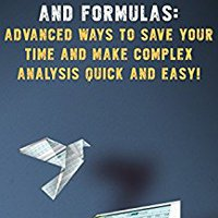 """50 Most Powerful Excel Functions And Formulas: Advanced Ways To Save Your Time And Make Complex Analysis Quick And Easy!"" (MS Excel Training Book 1) Download"