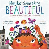 Maybe Something Beautiful: How Art Transformed A Neighborhood Ebook Rar