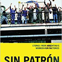 `LINK` Sin Patrón: Stories From Argentina's Worker-Run Factories. expand disparan accion giving clone MEJOR likes predecir