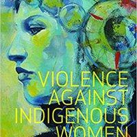 ;TXT; Violence Against Indigenous Women: Literature, Activism, Resistance (Indigenous Studies). reciente Colmado under Division Empire Montreal wheat