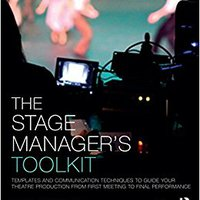 ``VERIFIED`` The Stage Manager's Toolkit: Templates And Communication Techniques To Guide Your Theatre Production From First Meeting To Final Performance (The Focal Press Toolkit Series). sample timeless Internet tienda equipos Anthony input