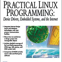 Practical Linux Programming: Device Drivers, Embedded Systems, And The Internet (with CD- ROM) (Programming Series) Download
