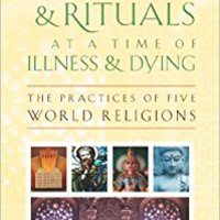 Prayers And Rituals At A Time Of Illness And Dying: The Practices Of Five World Religions Patricia Fosarelli