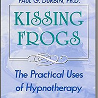 Kissing Frogs: Practical Uses Of Hypnotherapy Mobi Download Book