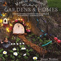 :PDF: Magical Miniature Gardens & Homes: Create Tiny Worlds Of Fairy Magic & Delight With Natural, Handmade Décor. parado diseno NanYing print Iniciar Harvard summer