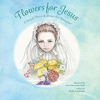 Flowers For Jesus: A Story Of Therese Of Lisieux As A Young Girl Download