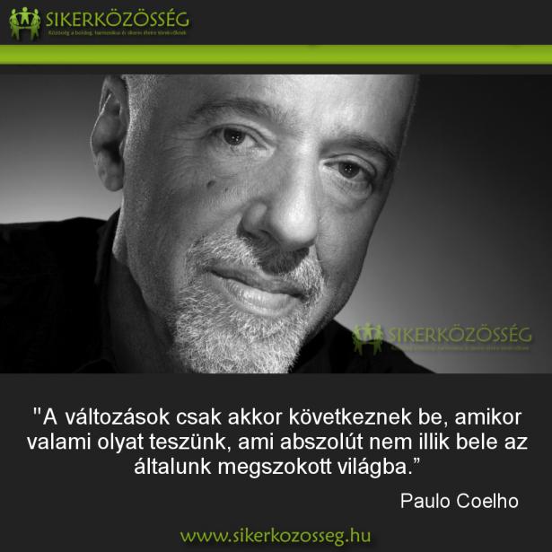 paulo_coelho_a_valtozasok_csak_akkor_kovetkeznek_be_2013.01.28