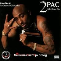 2Pac - Life Goes On (Magyar Felirattal)
