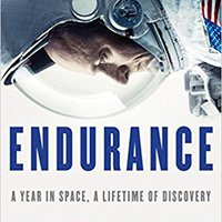 Endurance: A Year In Space, A Lifetime Of Discovery Scott Kelly