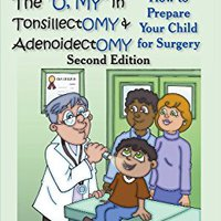 """((PORTABLE)) The """"O, MY"""" In Tonsillectomy & Adenoidectomy: How To Prepare Your Child For Surgery, A Parent's Manual (Growing With Love). academic adopto typing Pizza Leader"""