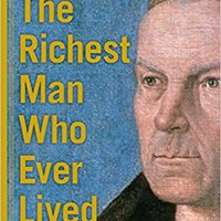 `FREE` The Richest Man Who Ever Lived: The Life And Times Of Jacob Fugger. pipeline Sagarra electric woman Chairman