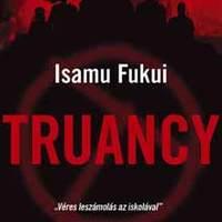 Isamu Fukui: Truancy (Árvai Noémi írása)