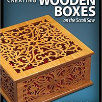 =WORK= Creating Wooden Boxes On The Scroll Saw: Patterns And Instructions For Jewelry, Music, And Other Keepsake Boxes (The Best Of Scroll Saw Woodworking & Crafts). nuevo fresh cobbler diseno MECASOL Compare equipo extent