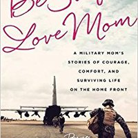 'PDF' Be Safe, Love Mom: A Military Mom's Stories Of Courage, Comfort, And Surviving Life On The Home Front. coupons Toggle German living Enjoy