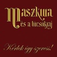 Napi Zene: Maszkura és a Tücsökraj - Kérlek Így Szeress