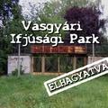 Elhagyatva Miskolcon, Vasgyári Ifjúsági park
